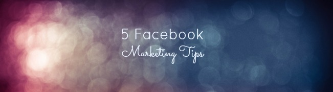 5 facebook marketing tips