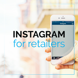 Creating Content on Instagram for Retailers